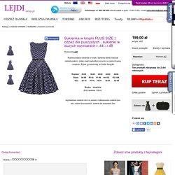 odzeż dla puszystych , sukienki w duzych rozmiarach r. 44 - r.48 - Sklep internetowy Lejdi-Sklep.pl