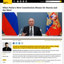 What Putin's New Constitution Means for Russia and the West