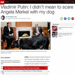 Putin: I didn't mean to scare Angela Merkel with dog