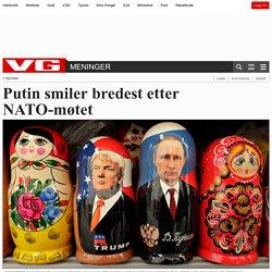Putin smiler bredest etter NATO-møtet - Russland