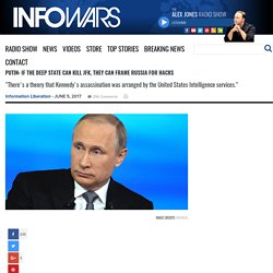 Putin: If The Deep State Can Kill JFK, They Can Frame Russia For Hacks » Alex Jones' Infowars: There's a war on for your mind!