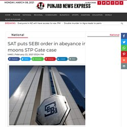 SAT puts SEBI order in abeyance in 63 moons STP Gate case