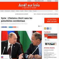 Syrie : L'histoire s'écrit sans les putschistes occidentaux