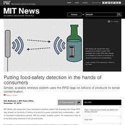 MIT_EDU 14/11/18 Putting food-safety detection in the hands of consumers - Simple, scalable wireless system uses the RFID tags on billions of products to sense contamination.
