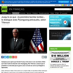 Jusqu'à ce que «la première bombe tombe», le dialogue avec Pyongyang prévaudra, selon Tillerson