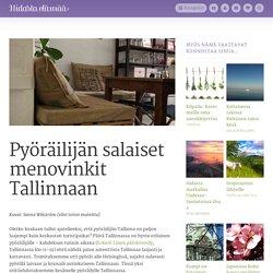 Pyöräilijän salaiset menovinkit Tallinnaan - Hidasta Elämää