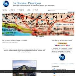La pyramide bosniaque du soleil - Le Nouveau Paradigme