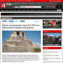 Belize: une pyramide maya de 2 500 ans détruite pour collecter des gravats - Belize
