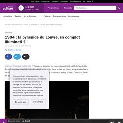 1984 : la pyramide du Louvre, un complot Illuminati ?