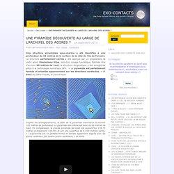 UNE PYRAMIDE DECOUVERTE AU LARGE DE L'ARCHIPEL DES ACORES ? · EXO-CONTACTS