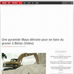 Une pyramide Maya détruite pour en faire du gravier à Bélize