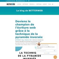 La pyramide inversée: 4 conseils pour réussir tes articles - BETTERWEB