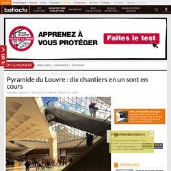 Pyramide du Louvre : dix chantiers en un sont en cours