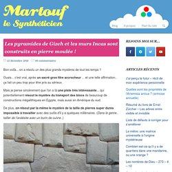 Les pyramides de Gizeh et les murs Incas sont construits en pierre moulée ! - Martouf le Synthéticien