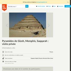 Pyramides de Gizeh, Memphis, Saqqarah : visite privée