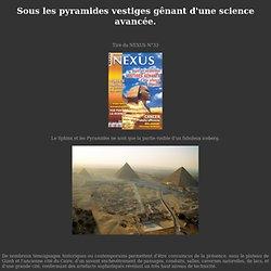 Sous les pyramides vestiges gênant d'une science avancée.