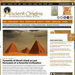 Pyramids of Meroë stand as Last Remnants of a Powerful Civilization
