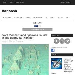 Giant Pyramids and Sphinxes Found in The Bermuda Triangle