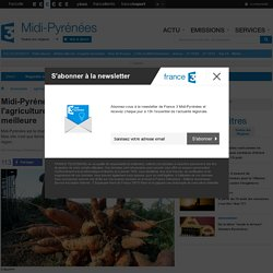 FRANCE 3 MIDI PYRENEES 03/07/14 Midi-Pyrénées, très bonne élève de l'agriculture bio mais pas toujours la meilleure