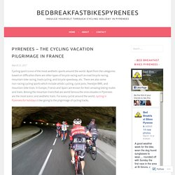 Pyrenees – the Cycling Vacation Pilgrimage in France – Bedbreakfastbikespyrenees