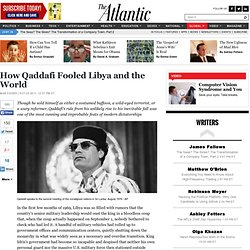 How Qaddafi Fooled Libya and the World - Max Fisher - International