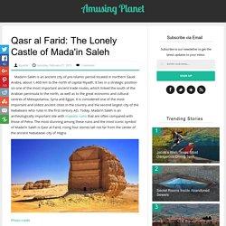 Qasr al Farid: The Lonely Castle of Mada'in Saleh