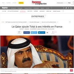 Le Qatar ajoute Total à ses intérêts en France