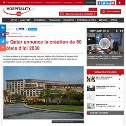 Le Qatar annonce la création de 80 hôtels d'ici 2030