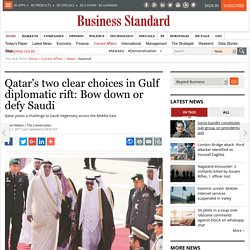 Qatar's two clear choices in Gulf diplomatic rift: Bow down or defy Saudi