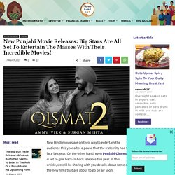 Qismat 2 & Others: New Punjabi Movies Releasing In 2021!