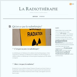 Qu'est-ce que la radiothérapie? - La radiothérapie expliquée
