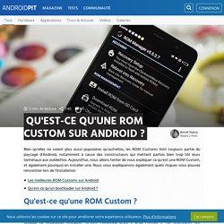Qu'est-ce qu'une ROM Custom sur Android