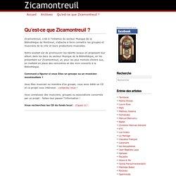 Qu'est-ce que Zicamontreuil ? — Zicamontreuil