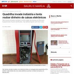 Quadrilha invade indústria e tenta roubar dinheiro de caixas eletrônicos - notícias em Bauru e Marília