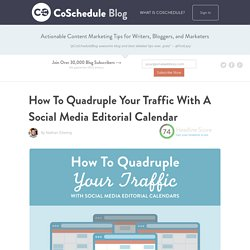 How To Quadruple Your Traffic With A Social Media Editorial Calendar