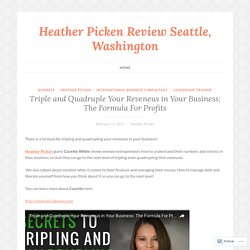 Triple and Quadruple Your Reveneus in Your Business: The Formula For Profits – Heather Picken Review Seattle, Washington