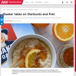 Quaker takes on Starbucks and Pret