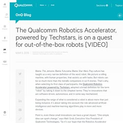 The Qualcomm Robotics Accelerator, powered by Techstars, is on a quest for out-of-the-box robots [VIDEO]
