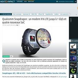 Qualcomm Snapdragon : un modem X16 LTE jusqu'à 1 Gb/s et quatre nouveaux SoC