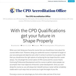 With the CPD Qualifications get your future in Shape Properly