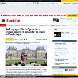"""Sarkozy qualifie de """"premiers crimes contre l'humanité"""" la traite et l'esclavage"""