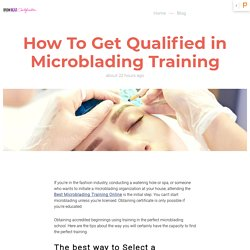 How To Get Qualified in Microblading Training?