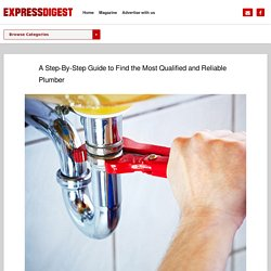 A Step-By-Step Guide to Find the Most Qualified and Reliable Plumber