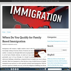 When Do You Qualify for Family Based Immigration - Family Based Immigration Attorney