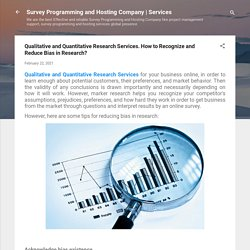Qualitative and Quantitative Research Services. How to Recognize and Reduce Bias in Research?