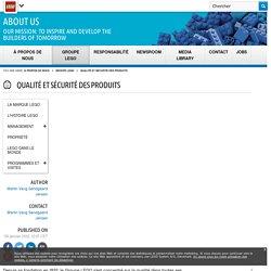 Qualité et sécurité des produits - À propos du Groupe LEGO - About Us LEGO.com
