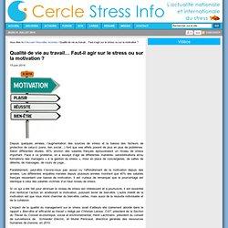 Qualité de vie au travail… Faut-il agir sur le stress ou sur la motivation ?