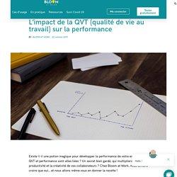 L'impact de la QVT (qualité de vie au travail) sur la performance