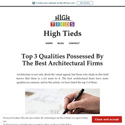 Top 3 Qualities Possessed By The Best Architectural Firms