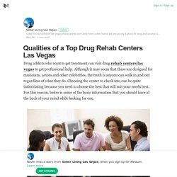 Qualities of a Top Drug Rehab Centers Las Vegas – Sober Living Las Vegas – Medium